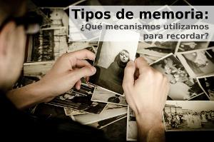 Tipos de memoria: ¿qué mecanismos utilizamos para recordar?